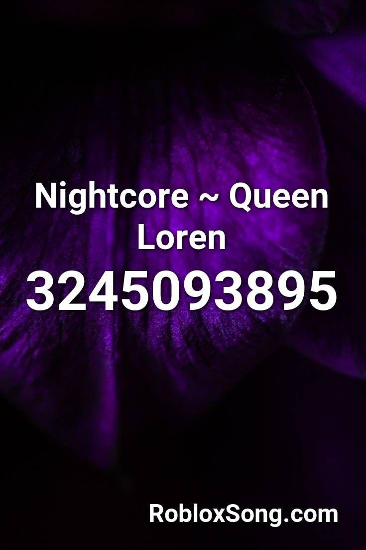 Nightcore Queen Loren Roblox Id Roblox Music Codes In 2020