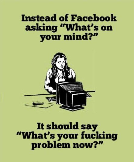 For the chronic complainers on FB, yeah I know a couple