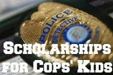 Thanks from the blog Rainsing Knights www.raisingknights.com/2011/01/scholarships-for-cops-kids.htmlising Knights: Scholarships for Cops' Kids