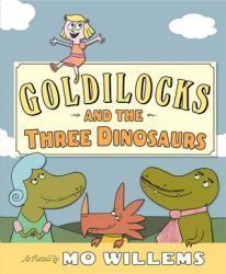 """ Goldilocks and the three dinosaurs""'  as retold by Mo Willems - Once upon a time, there were three hungry Dinosaurs: Papa Dinosaur, Mama Dinosaur and a Dinosaur who happened to be visiting from Norway. One day for no particular reason they decided to tidy up their house, make the beds, and prepare pudding of varying temperatures. And then for no particular reason they decided to go someplace else. They were definitely not setting a trap."