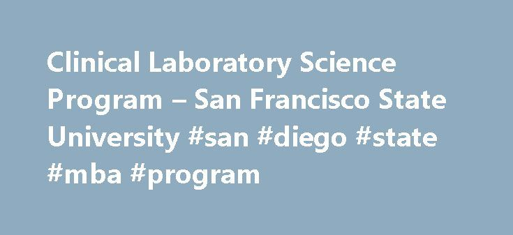 Clinical Laboratory Science Program – San Francisco State University #san #diego #state #mba #program http://georgia.remmont.com/clinical-laboratory-science-program-san-francisco-state-university-san-diego-state-mba-program/  # Welcome to the Clinical Laboratory Science Program PREREQUISITE COURSES: Laboratory Field Services, the state agency that issues the CLS Trainee license, makes the final determination as to whether courses meet their specifications. Important notice regarding…