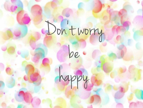 Don't worry, Be Happy - http://ilsassonellostagno.wordpress.com/2014/07/14/dont-worry-be-happy/