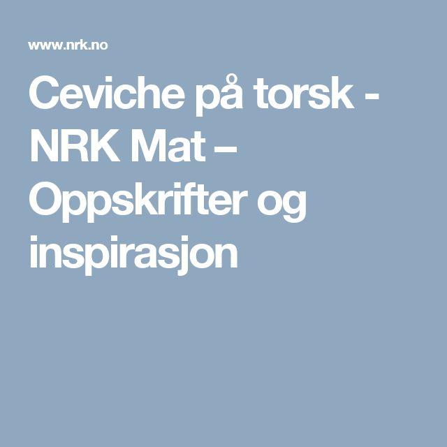 Ceviche på torsk - NRK Mat – Oppskrifter og inspirasjon