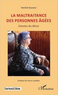 Maltraitance des personnes âgées,la:l'envers du décor
