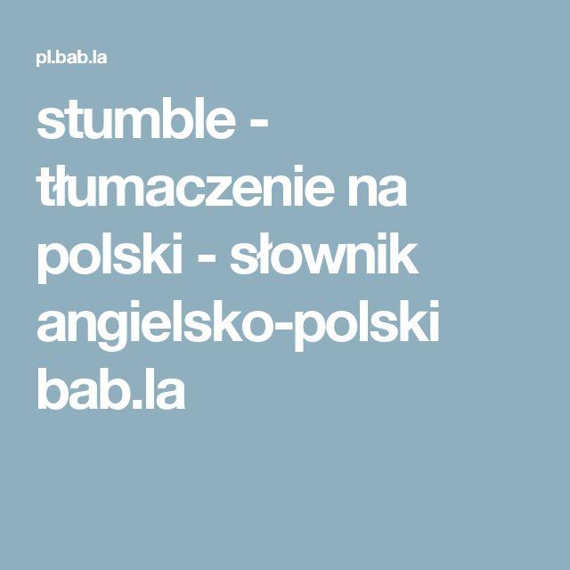 stumble - tłumaczenie na polski - słownik angielsko-polski bab.la