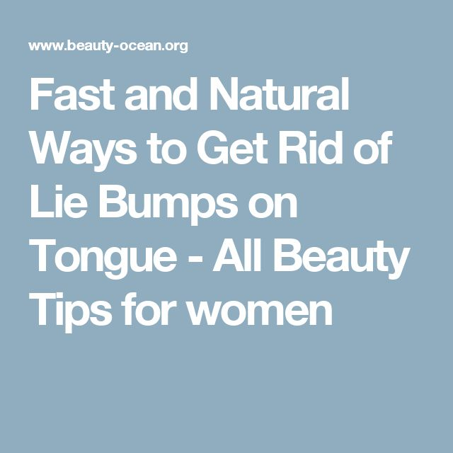 Fast and Natural Ways to Get Rid of Lie Bumps on Tongue - All Beauty Tips for women