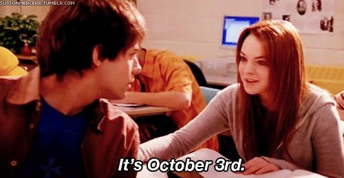 """""""On October 3rd he asked what day it is""""  """"Hey what day is it?""""  """"It's October 3rd"""""""