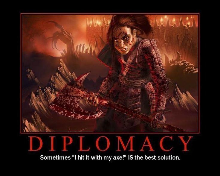 That's 90% of the diplomacy in my group.