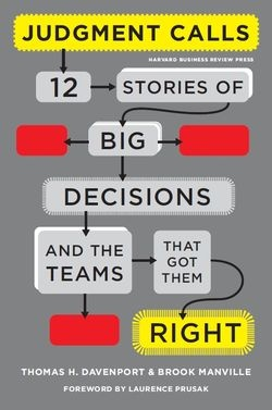 """Thomas Davenport and Brook Manville offer a counterpoint toward balance with their """"12 stories of big decisions and the teams that got them right."""""""
