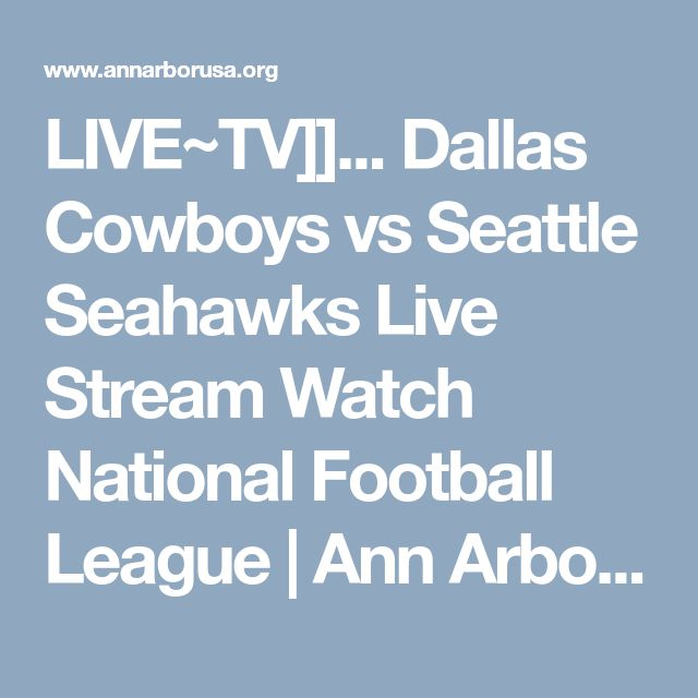 LIVE~TV]]... Dallas Cowboys vs Seattle Seahawks Live Stream Watch National Football League | Ann Arbor SPARK