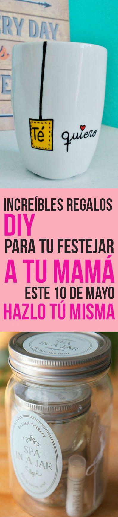 Increíbles Regalos DIY Para Tu Festejar a tu Mamá Este 10 de Mayo. Hazlo Tú Misma