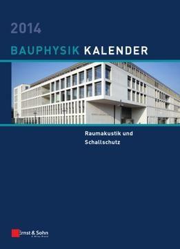 Bauphysik-Kalender 2014: Schwerpunkt – Raumakustik Und Schallschutz PDF