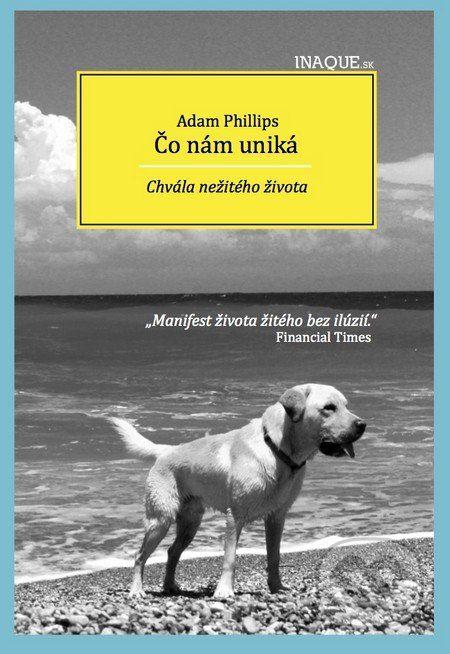 Martinus.sk > Knihy: Čo nám uniká (Adam Phillips)