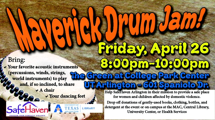Maverick Drum Jam! Friday, April 26, 2013 from 8:00 p.m. to 10:00 p.m. on The Green at College Park at UT Arlington located at 601 Spaniolo Drive (formerly S. Pecan Street). See https://www.facebook.com/events/553721621325045/ for more info.