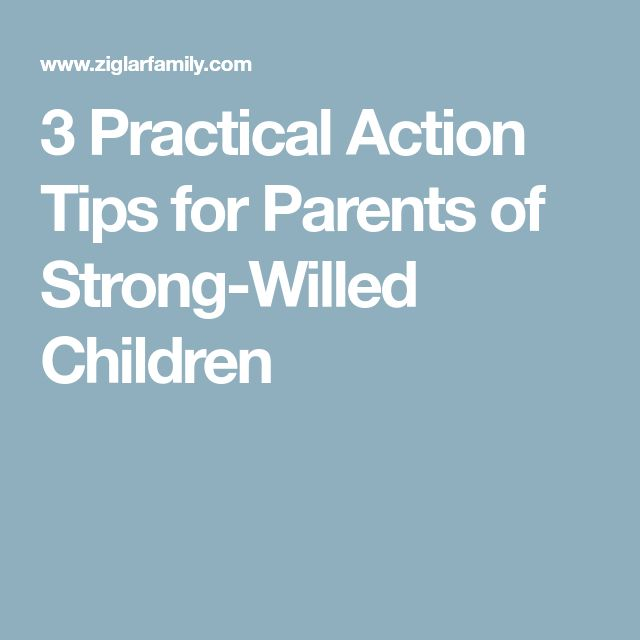 3 Practical Action Tips for Parents of Strong-Willed Children