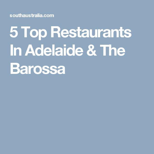 5 Top Restaurants In Adelaide & The Barossa