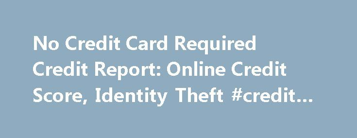 No Credit Card Required Credit Report: Online Credit Score, Identity Theft #credit #bureaus http://credit.remmont.com/no-credit-card-required-credit-report-online-credit-score-identity-theft-credit-bureaus/  #free online credit report no credit card required # no credit card required credit report No credit card required credit Read More...The post No Credit Card Required Credit Report: Online Credit Score, Identity Theft #credit #bureaus appeared first on Credit.