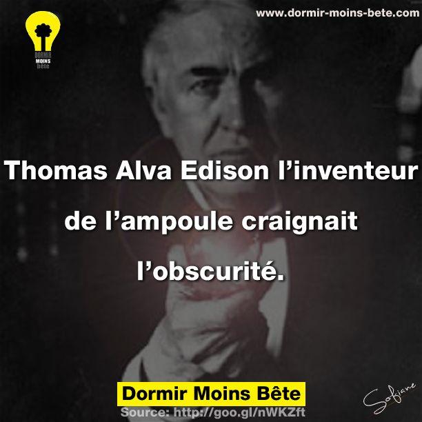 Thomas Alva Edison l'inventeur de l'ampoule craignait l'obscurité.