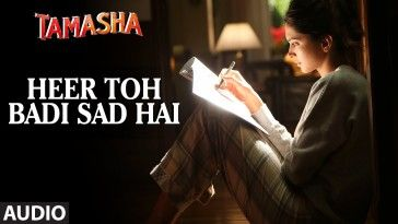 Heer Toh Badi Sad Hai Lyrics – Tamasha