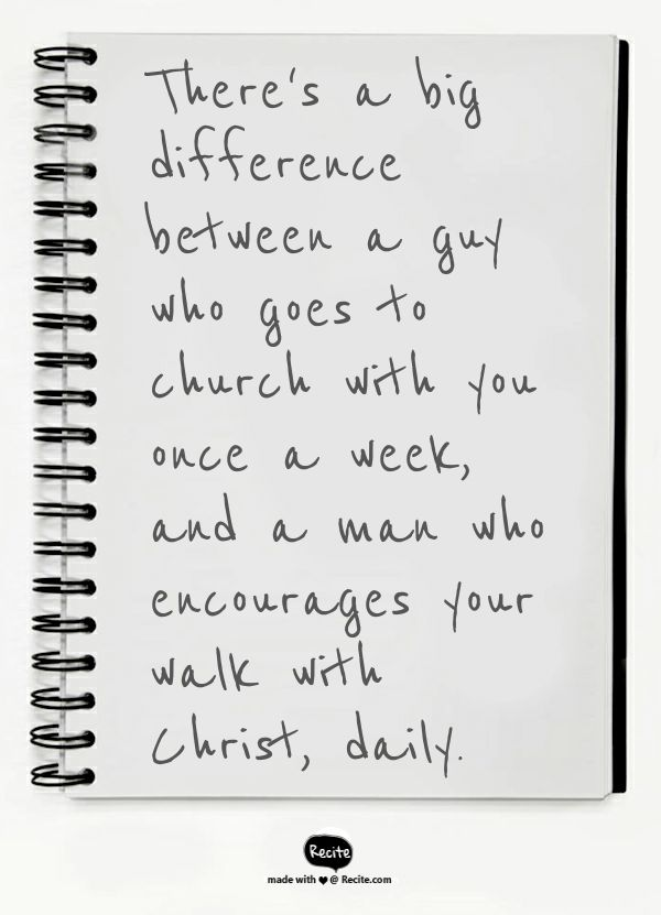 There's a big difference between a guy who goes to church with you once a week, and a man who encourages your walk with Christ, daily. - Quote From Recite.com #RECITE #QUOTE