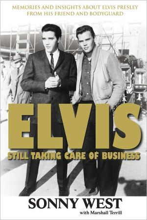 Elvis: Still Taking Care of Business: Memories and Insights About Elvis Presley from His Friend and Bodyguard