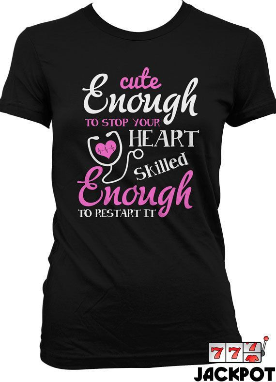 """Cute enough to stop your heart, skilled enough to restart it."" 25 Inspiring And Funny Nurse Shirts On Pinterest You'll Want To Have. #Nursebuff #Nursetshirt #nursehumor"