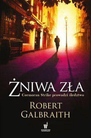 """Robert Galbraith, """"Żniwa zła"""", przeł. Anna Gralak, Wydawnictwo Dolnośląskie, Wrocław 2016. 494 strony"""