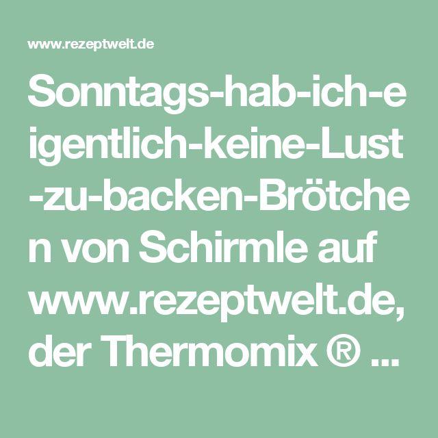 Sonntags-hab-ich-eigentlich-keine-Lust-zu-backen-Brötchen von Schirmle auf www.rezeptwelt.de, der Thermomix ® Community