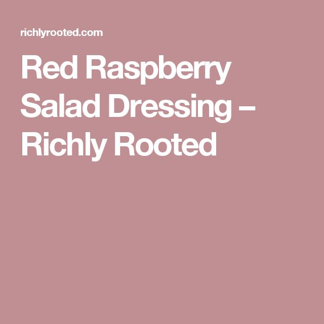 Red Raspberry Salad Dressing – Richly Rooted