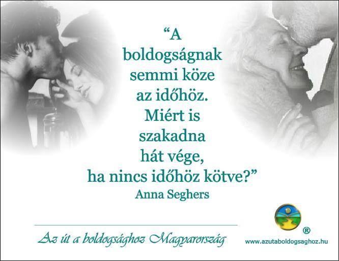 Anna Seghers gondolata a boldogság és az idő kapcsolatáról. A kép forrása: Az Út a Boldogsághoz Magyarország # Facebook