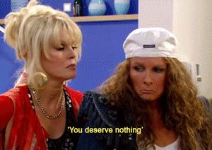 "…and about everything else in general. | 21 Signs Patsy Stone From ""Absolutely Fabulous"" Is Your Spirit Animal"