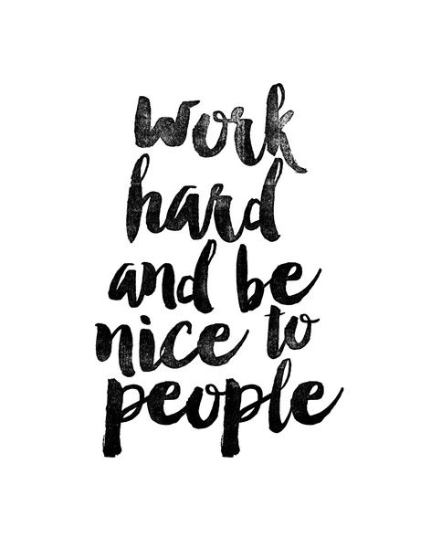 Work hard and be nice to people black and white typography print art print by the