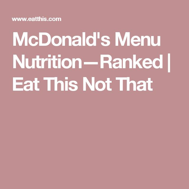McDonald's Menu Nutrition—Ranked   Eat This Not That