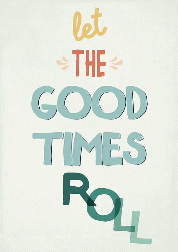 Let The Good Times Roll Art Print Good Times Quotes Words Quotes Cool Words