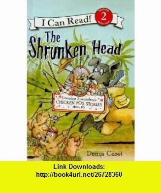 The Shrunken Head (Grandpa Spanielsons Chicken Pox Stories (Prebound)) (9781606860397) Denys Cazet , ISBN-10: 1606860399  , ISBN-13: 978-1606860397 ,  , tutorials , pdf , ebook , torrent , downloads , rapidshare , filesonic , hotfile , megaupload , fileserve