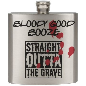 BLOODY GOOD BOOZE   ITS ALL FOR YOUR SWEET TASTING BLOODY GOOD BOOZE.