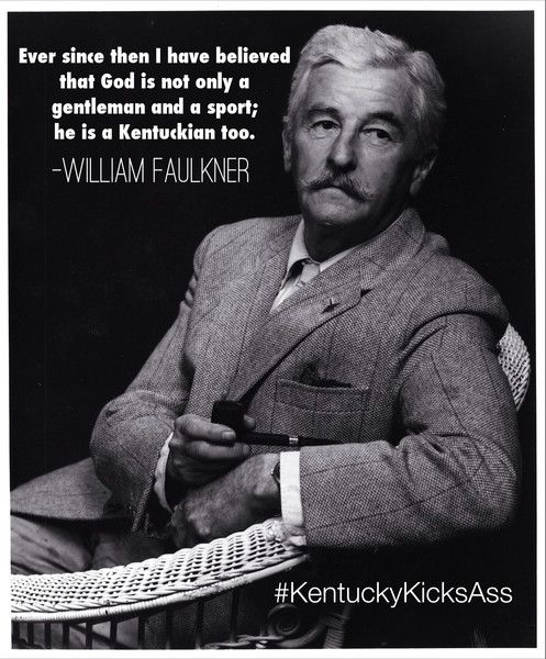 God Is Not Only A Gentleman And A Sport; He Is A Kentuckian Too.  - William Faulkner