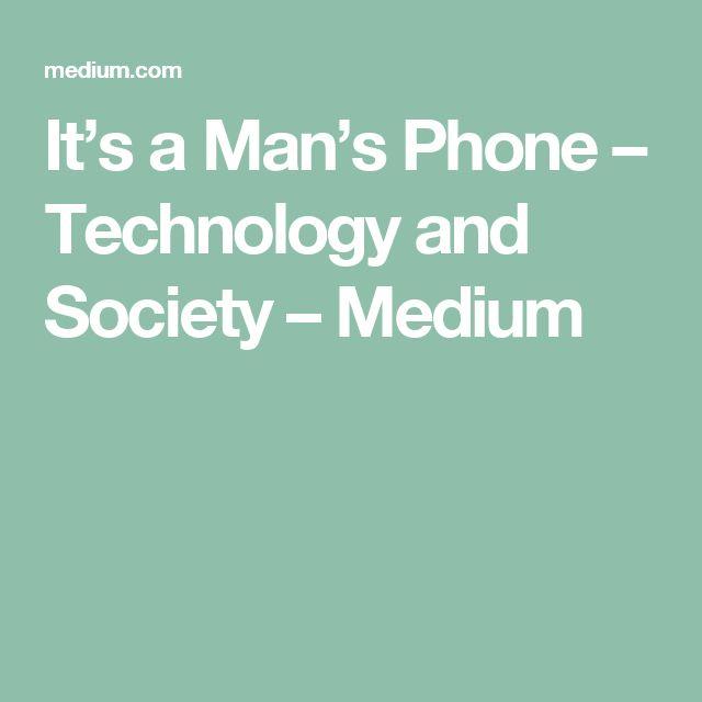 It's a Man's Phone – Technology and Society – Medium