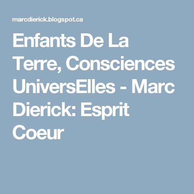 Enfants De La Terre, Consciences UniversElles - Marc Dierick: Esprit Coeur