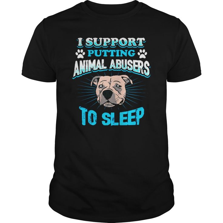 I Support Putting AnimAls Abusers To Sleep T Shirt #gift #ideas #Popular #Everything #Videos #Shop #Animals #pets #Architecture #Art #Cars #motorcycles #Celebrities #DIY #crafts #Design #Education #Entertainment #Food #drink #Gardening #Geek #Hair #beauty #Health #fitness #History #Holidays #events #Home decor #Humor #Illustrations #posters #Kids #parenting #Men #Outdoors #Photography #Products #Quotes #Science #nature #Sports #Tattoos #Technology #Travel #Weddings #Women