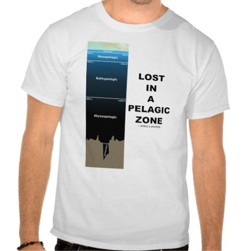 Lost In A Pelagic Zone (Oceanography) T-shirt #earthscientist #earthscience #oceanography #pelagiczone #lostinapelagiczone #oceanographer #geek #saying #humor #depths #wordsandunwords  Tee for anyone lost in a pelagic zone!