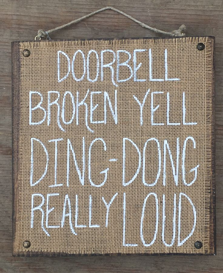 Doorbell Broken, Yell Ding Dong Really Loud Burlap on Wood Sign. Perfect for your front door whether or not your doorbell is broken or not! Sign measures 11.5