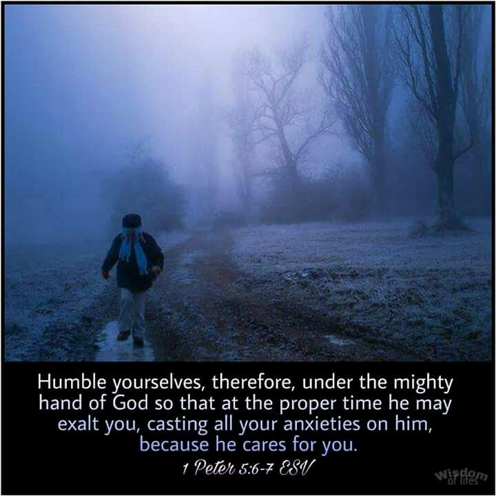 God Cares For You  Humble yourselves, … because he cares for you. (1 Peter 5:6–7). Why is anxiety about the future a form of pride? God's answer would sound something like this (paraphrasing Isaiah 51:12): I — the Lord, your Maker — I am he who comforts you… view on wisdomoflifes.blogspot.com
