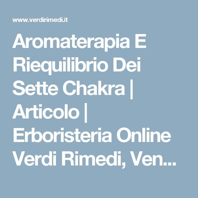 Aromaterapia E Riequilibrio Dei Sette Chakra   Articolo   Erboristeria Online Verdi Rimedi, Vendita Prodotti Erboristici