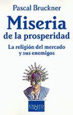 Miseria de la prosperidad : la religión del mercado y sus enemigos / Pascal Bruckner ; traducción de Amelia Ros