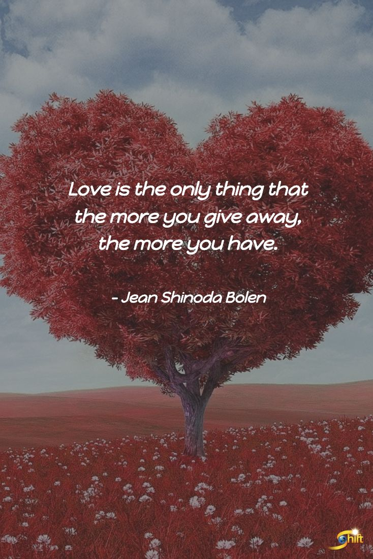"""Love is the only thing that the more you give away, the more you have."" - Jean Shinoda Bolen  http://theshiftnetwork.com/?utm_source=pinterest&utm_medium=social&utm_campaign=quote"