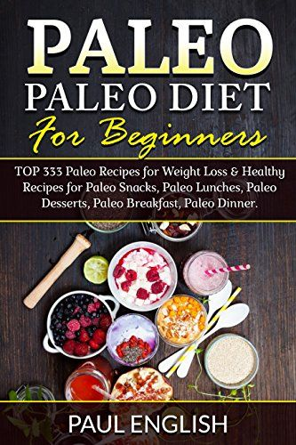 Paleo: Paleo Diet for beginners: TOP 333 Paleo Recipes for Weight Loss & Healthy Recipes for Paleo Snacks Paleo Lunches Paleo Desserts Paleo Breakfast  Healthy Books Paleo Slow Cooker Book 9) Reviews