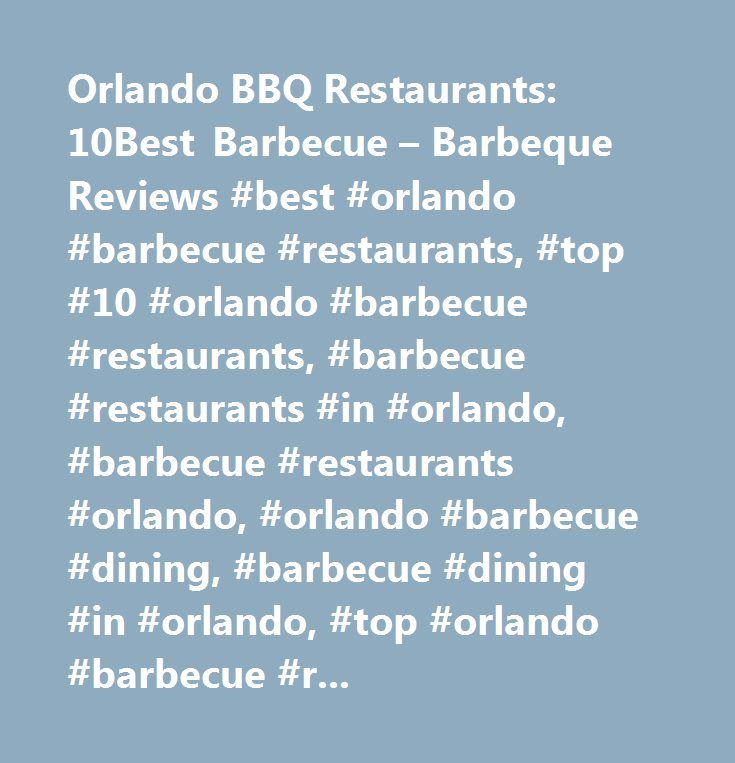 Orlando BBQ Restaurants: 10Best Barbecue – Barbeque Reviews #best #orlando #barbecue #restaurants, #top #10 #orlando #barbecue #restaurants, #barbecue #restaurants #in #orlando, #barbecue #restaurants #orlando, #orlando #barbecue #dining, #barbecue #dining #in #orlando, #top #orlando #barbecue #restaurants, #places #to #eat #barbecue #in #orlando, #orlando #barbecue #restaurant #reviews, #10best, #10 #best…