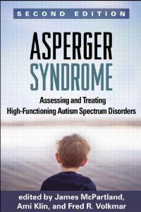 Asperger Syndrome, Second Edition: Assessing and Treating High-Functioning Autism Spectrum Disorders:  Completely revised with the latest research and clinical strategies, this is the authoritative volume on Asperger syndrome (now part of DSM-5 autism spectrum disorder). Considered the definitive reference since its initial publication, the book focuses on how to assess each child or adolescent's needs and provide effective interventions in the areas of communication, behavior, and....