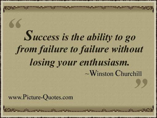 """Success is the ability to go from failure to failure without losing your enthusiasm""Picture Quotes, Http Www Quotesnsayings Nets, Inspirational Quotes, Success Failure, Pictures Quotes, Up Quotes"